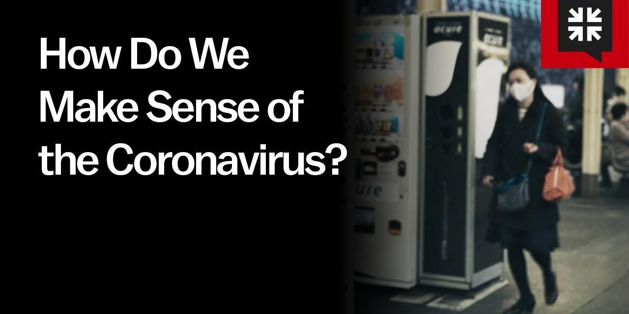 How Do We Make Sense of the Coronavirus? // Ask Pastor John