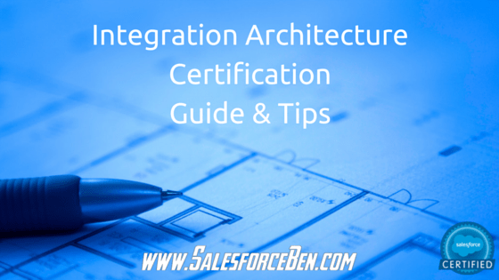integration architecture certification guide & tips - salesforce ben