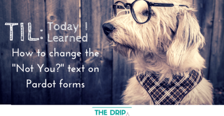 """TIL: How to change the """"Not You?"""" text on Pardot Forms"""