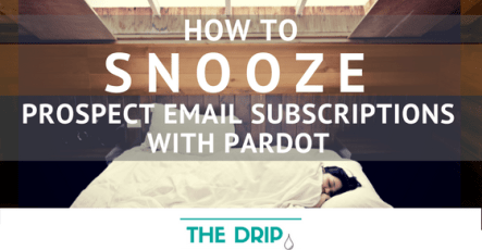 How to Snooze Prospect Email Subscriptions with Pardot