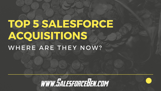 Top 5 Salesforce Acquisitions of All-time - where are they now? [UPDATED 2018]