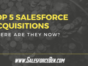 Top 5 Salesforce Acquisitions of All-time – where are they now? [UPDATED 2018]
