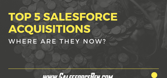 Top 6 Salesforce Acquisitions of All-time – where are they now? [UPDATED 2018]