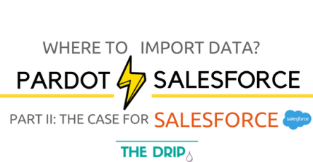 Where to Import Data First – Pardot or Salesforce? PART II: Salesforce