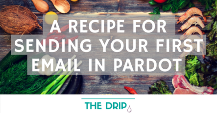 A Recipe for Sending Your First Email in Pardot