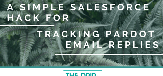 A Simple Salesforce Hack for Tracking Pardot Email Replies