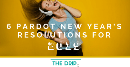 6 Pardot New Year's Resolutions for 2019