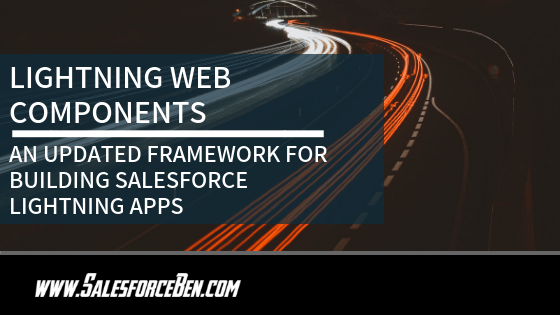 Lightning Web Components -  An Updated Framework for building Salesforce Lightning Apps