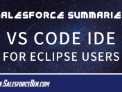 Salesforce Summary – Visual Studio Code IDE for Eclipse Users