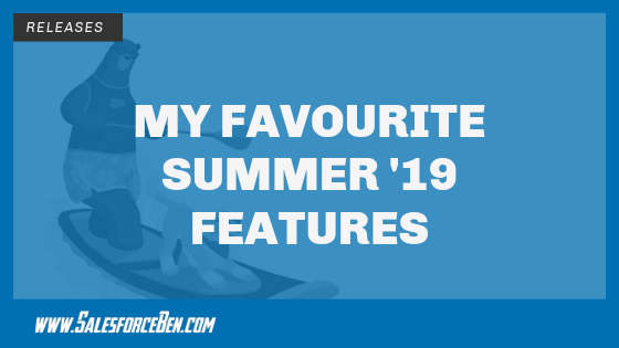 My Favourite Salesforce Summer '19 Features
