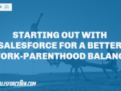 Starting Out With Salesforce for a Better Work-Parenthood Balance