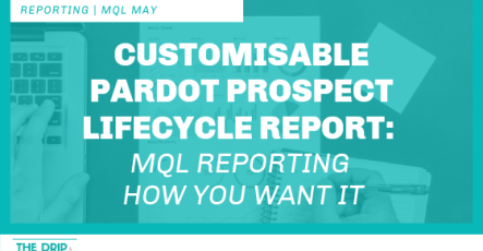 Customisable Pardot Prospect Lifecycle Report: MQL Reporting How You Want It