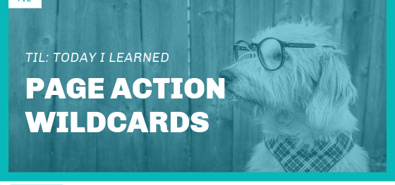 TIL: Page Action Wildcards