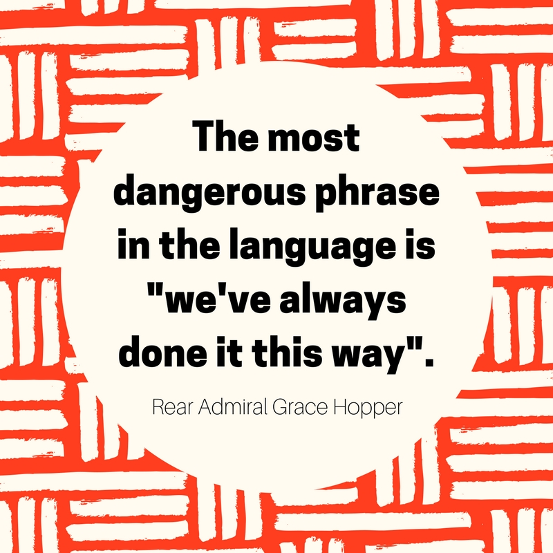 "Image with orange and cream stripes around a circle containing text. The text says The most dangerous phrase in the language is ""we've always done it this way"". Rear Admiral Grace Hopper"