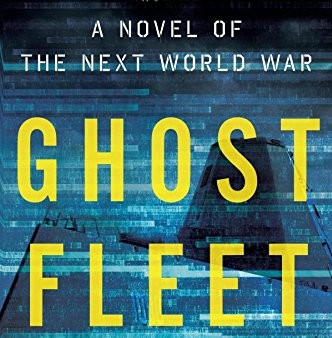 Ghost Fleet: A Novel of the Next World War – P.W. Singer & August Cole