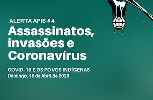 Alerta APIB #04: Assassinatos, invasões e coronavírus (4-18-20)