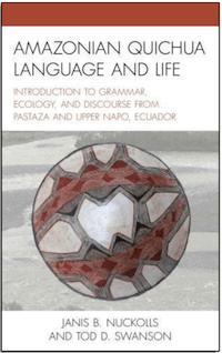 AMAZONIAN QUICHUA LANGUAGE & LIFE by J.B. Nuckolls & T.D. Swanson (2020)