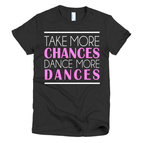 Take More Chance Dance More Dances Shirt