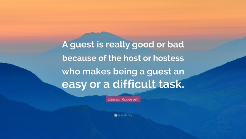 127563-Eleanor-Roosevelt-Quote-A-guest-is-really-good-or-bad-because-of