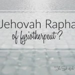 Jehovah Rapha of fysiotherapeut? De keuze is aan u…