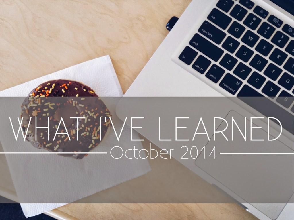 What I've Learned: October 2014
