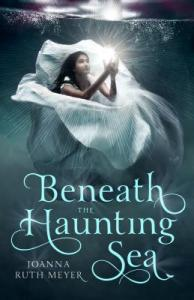 BENEATH THE HAUNTING SEA by Joanna Ruth Meyer