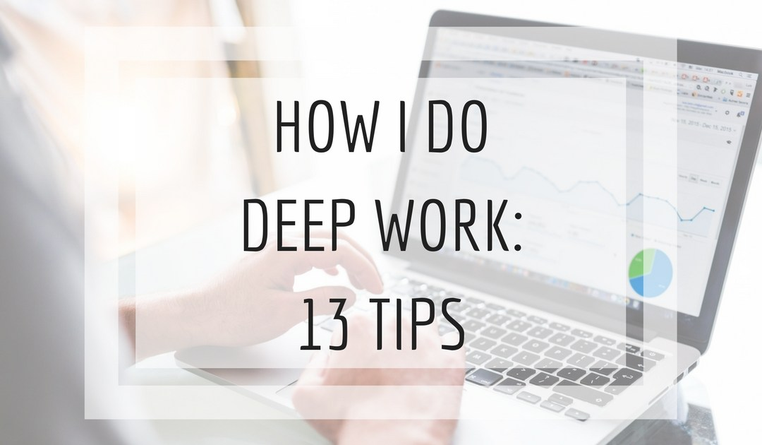 How I Do Deep Work: 13 Tips
