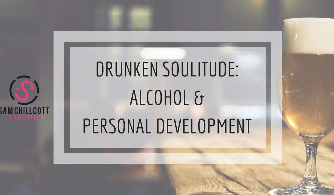 Drunken Soulitude: Alcohol & Personal Development