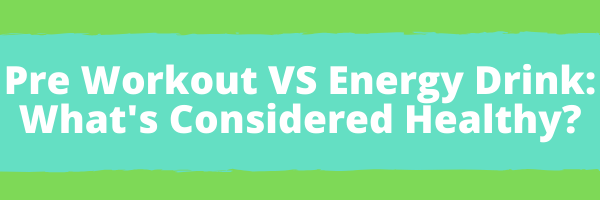pre workout vs energy drink