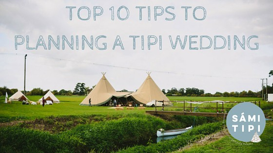 Top 10 Tips to Kick Start Your Tipi Wedding Plans - Sami Tipi