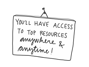 You'll have access to top resources