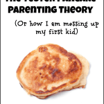 The Tester Pancake (or how I am messing up my first kid)