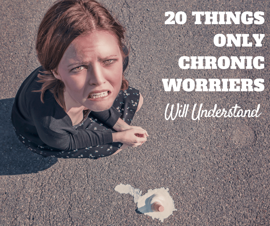 Are you a chronic worrier? Check out these 20 things only chronic worriers will understand.