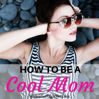 Think raising kids who turn out to be good people is most important? WRONG. Being the cool mom is. And here's how to do it.