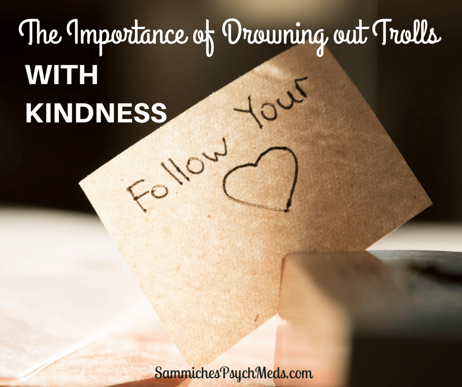 Hurtful people and actions are nothing new, but in this day where the Internet reigns supreme, they are a lot more prevalent, which means the importance of drowning out trolls with kindness is even greater than ever before.