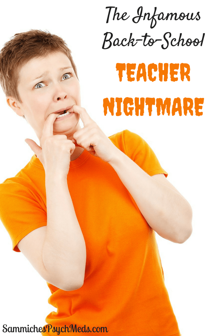Of all the nightmares that wreak havoc on our psyches, it's the back-to-school teacher nightmare that terrifies us the most.