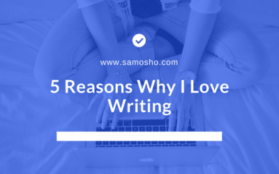 5 Reasons Why I Love Writing