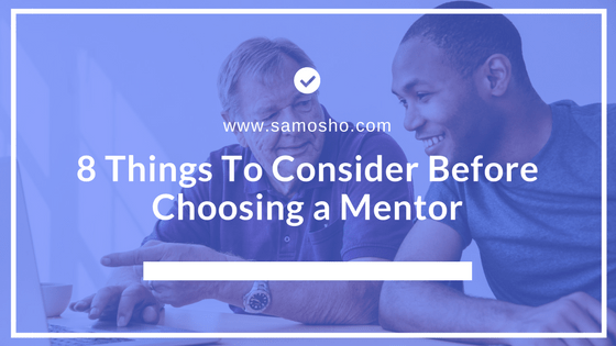 8 Things To Consider Before Choosing a Mentor