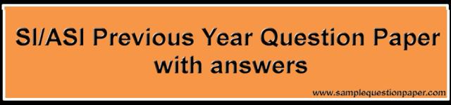 SI/ASI Exam Previous Year Question Paper with answers