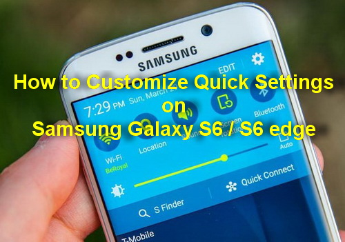how to customize quick settings on samsung galaxy s6