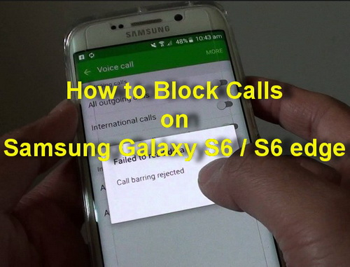 How to Block Calls on Samsung Galaxy S6 / S6 edge » User Manual