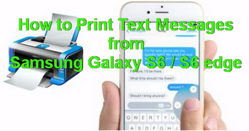 how to print text messages from samsung galaxy s6