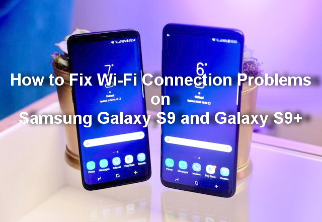 How to Fix WiFi Connection Problems on Samsung Galaxy S9 and S9+