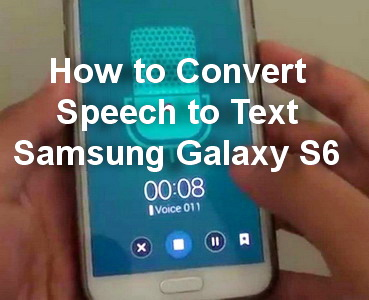 How to Convert Speech to Text in Samsung Galaxy S6