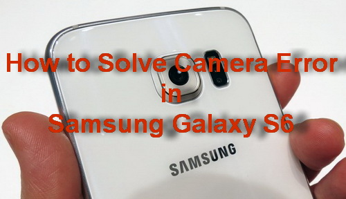 How to Solve Camera Error on Samsung Galaxy S6