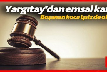 Yargıtaydan emsal karar! Boşanan koca işsiz de olsa…