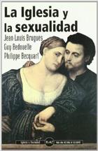 La Iglesia y la sexualidad. Huellas históricas y mirada actual. Jean-Louis Bruguès