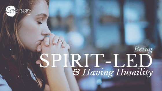 Being Spirit-led and Having Humility