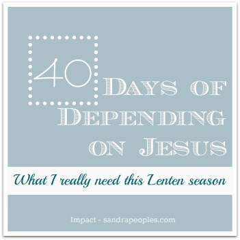 40 Days of Depending on Jesus from Impact - sandrapeoples.com