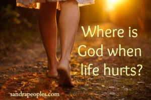 Where is God when life hurts? - sandrapeoples.com